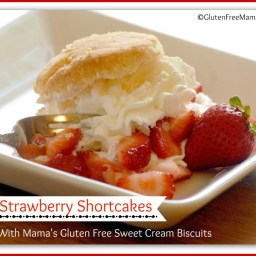 Strawberry Shortcakes made with Mama's Gluten Free Sweet Cream Biscuits or
